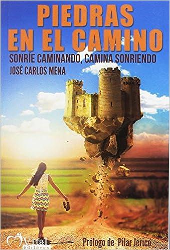 Piedras en el camino: Camina sonriendo, sonríe caminando: José Carlos Mena Sánchez: 9788494607066: Amazon.com: Books