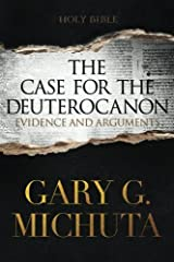 The Case for the Deuterocanon: Evidence and Arguments by Gary G Michuta (2015-04-23) Paperback