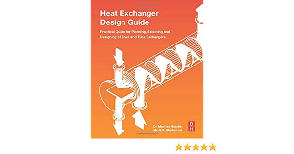 Heat Exchanger Design Guide A Practical Guide For Planning Selecting And Designing Of Shell And Tube Exchangers Nitsche Manfred Gbadamosi Raji Olayiwola 9780128037645 Amazon Com Books