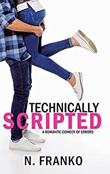 Technically Scripted (Romantic Comedy of Errors Book 1) by [Franko, N.]