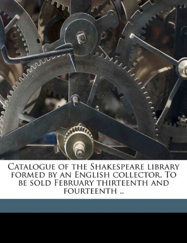 Download Catalogue of the Shakespeare library formed by an English collector. To be sold February thirteenth and fourteenth .. PDF
