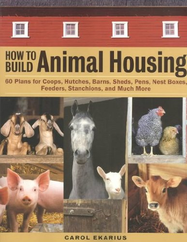 How To Build Animal Housing 60 Plans For Coops Hutches Barns Sheds Pens Nest Boxes Feeders Stanchions And Much More How To Build Animal Housing - Hutch Plan