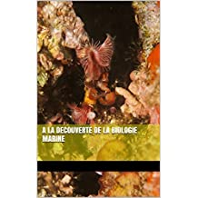 A LA DECOUVERTE DE LA BIOLOGIE MARINE (French Edition)