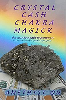 Crystal Cash Chakra Magick: The Rainbow Path to Prosperity (Exploring Crystal Magick Book 3) by [Qu, Amethyst]