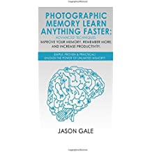Photographic Memory Learn Anything Faster Advanced Techniques, Improve Your Memory, Remember More, And Increase Productivity: Simple, Proven, & ... of Unlimited Memory! (Stoic Guide to Mastery)