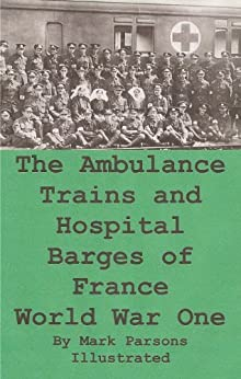 The Ambulance Trains and Hospital Barges of France-World War I, Illustrated by [Luard, Kate (Evelyn) , Parsons, Mark]