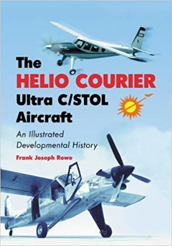 Book The Helio Courier Ultra C/Stol Aircraft: An Illustrated Developmental History by Frank Joseph Rowe (2013-05-16)