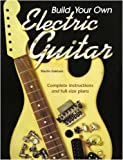Build Your Own Electric Guitar, Martin Oakham, 1846091276