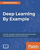 Deep Learning By Example: A hands-on guide to implementing advanced machine learning algorithms and neural networks