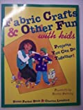 Fabric Crafts and Other Fun with Kids, Susan P. Beck and Charlou Lunsford, 0801986168