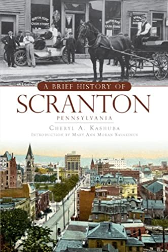 A Brief History of Scranton Pennsylvania Cheryl A. Kashuba