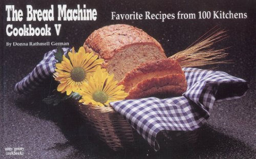The Bread Machine Cookbook V: Favorite Recipes from 100 Kitchens (Nitty Gritty Cookbooks) (No. 5) by Donna Rathmell German