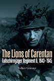 The Lions of Carentan: Fallschirmjager Regiment 6, 1943-1945
