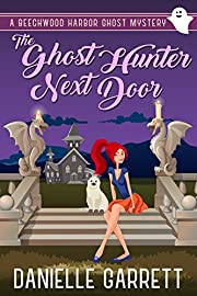 The Ghost Hunter Next Door: A Beechwood Harbor Ghost Mystery (Beechwood Harbor Ghost Mysteries Book 1)