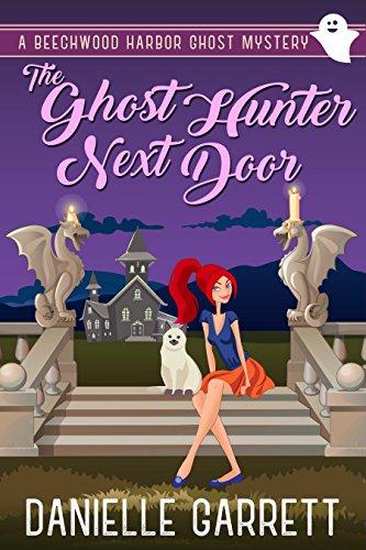 The Ghost Hunter Next Door: A Beechwood Harbor Ghost Mystery (Beechwood Harbor Ghost Mysteries Book 1) by [Garrett, Danielle]