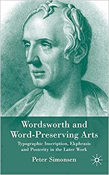 Wordsworth and Word-Preserving Arts: Typographic Inscription, Ekphrasis and Posterity in the Later Work