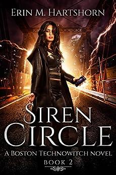 Siren Circle: A Boston Technowitch Novel, Book 2 by [Hartshorn, Erin M.]