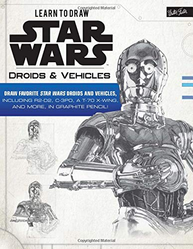 Star Wars Instruction - Learn to Draw Star Wars: Droids & Vehicles: Draw favorite Star Wars droids and vehicles, including R2-D2, C-3PO, a T-70 X-Wing, and more, in graphite pencil (Licensed Learn to Draw)