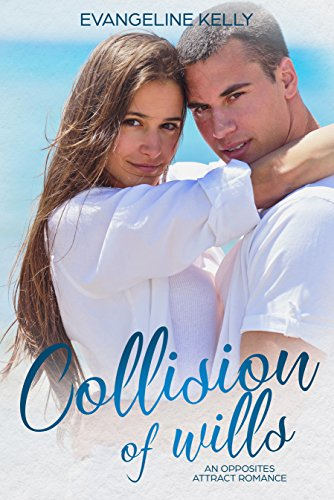 Collision of Wills: An Opposites Attract Christian Romance (California Elite) by [Kelly, Evangeline]