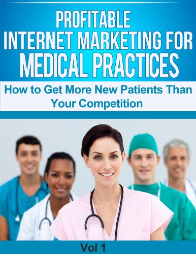 Profitable Internet Marketing for Medical Practices -- How to Get More New Customers Than Your Competition