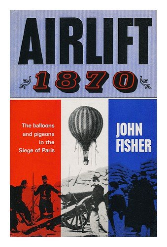 - Airlift 1870; the Balloon and Pigeon Post in the Siege of Paris