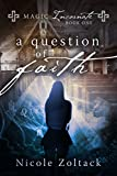 A Question of Faith (Magic Incarnate Book 1)
