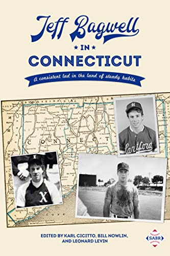 Jeff Bagwell in Connecticut: A consistent lad in the land of steady habits por Karl Cicitto,Greg Erion,Alan Cohen,George Pawlush,Pete Zanardi,Jim Bransfield,Jim Keener,Bill Nowlin,Len Levin
