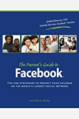 The Parent's Guide to Facebook: Tips and Strategies to Protect Your Children on the World's Largest Social Network Paperback