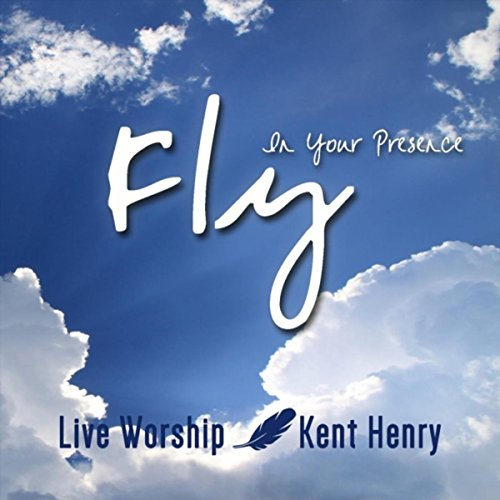 Kent Henry - Fly in Your Presence 2018