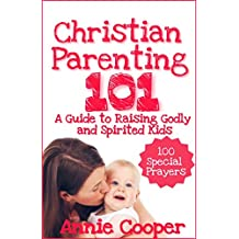 Christian Parenting 101: A Guide to Raising Godly and Spirited Kids