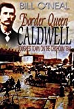 Border Queen Caldwell, Bill O'Neal, 1934645664