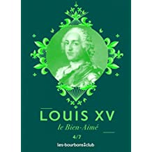 Louis XV: Le Bien-Aimé (Les Bourbons t. 4) (French Edition)