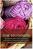 Knitting for Beginners: The Unbelievable Guide to Knitting with Pictures, Instructions, and Lessons! (Knitting, How to Knit, Knitting Patterns, Crochet Patterns, Crochet Books, Sewing)