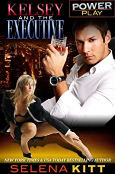 Kelsey and the Executive (Power Play) by [Kitt, Selena]