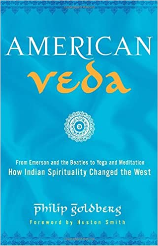 American Veda: From Emerson and the Beatles to Yoga and ...
