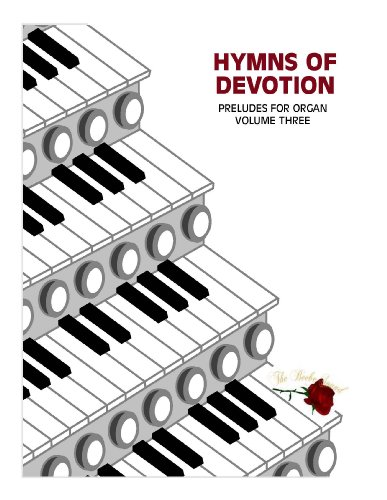 (Hymns of Devotion (Preludes for Organ, Volume Three))