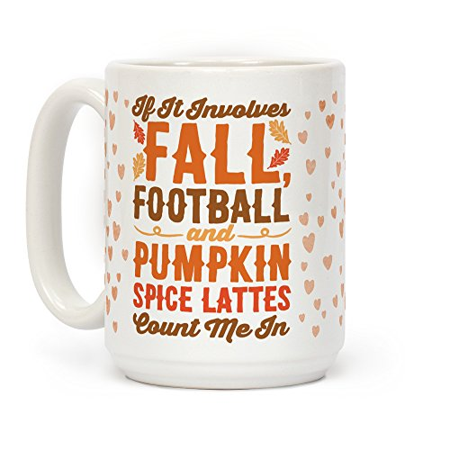 LookHUMAN If It Involves Fall Football and Pumpkin Spice Lattes Count Me In White 15 Ounce Ceramic Coffee Mug ()