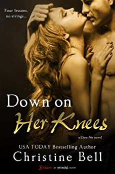 Down on Her Knees (Dare Me Book 3) by [Bell, Christine]