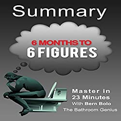 6 Months to 6 Figures, by Peter Voogd: A 23-Minute Summary