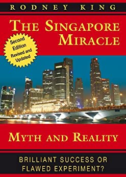 The Singapore Miracle - Myth & Reality by [King, Rodney]