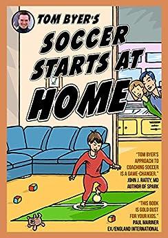 Tom Byer's Soccer Starts at Home [US] by [Byer, Tom, Varcoe, Fred]