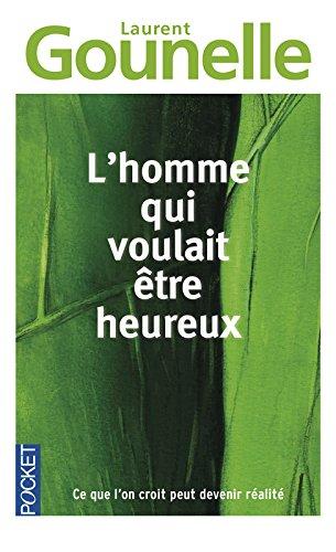 Homme Qui Voulait Etre Heureux (French Edition)
