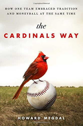 (The Cardinals Way: How One Team Embraced Tradition and Moneyball at the Same Time)