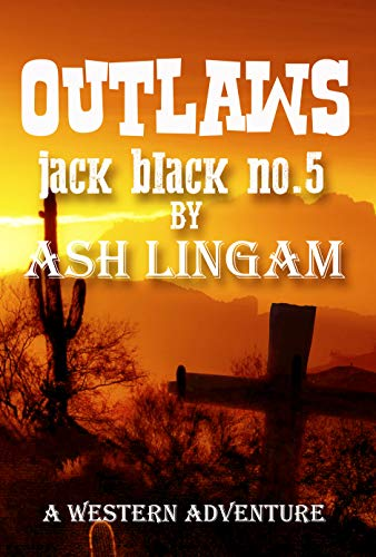Outlaws: A Western Adventure (marshal jack black Book 5) by [Lingam, Ash]