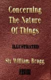 img - for Concerning the Nature of Things - Illustrated by Sir William Bragg (2006-10-10) book / textbook / text book