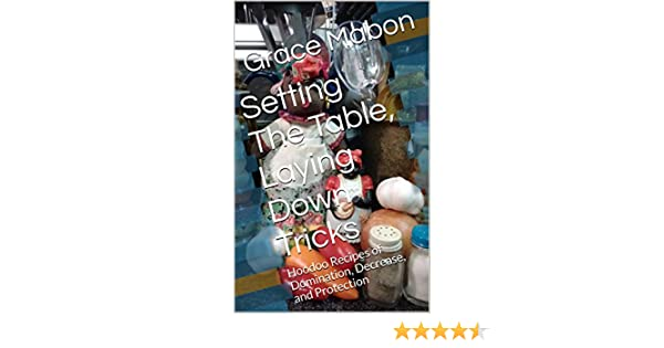 Setting The Table Laying Down Tricks Volume 2 Hoodoo Recipes Of
