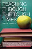 Teaching Through the Tough Times, Emily K. Harrison, 1616632283