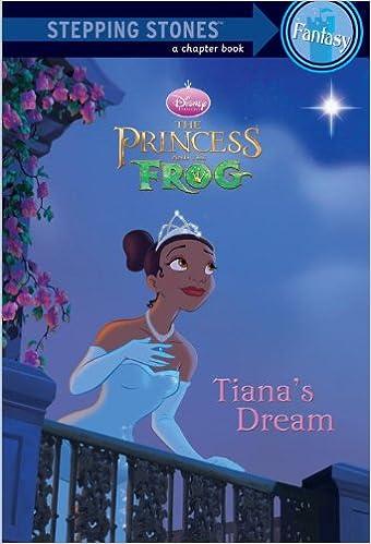 Amazon Tianas Dream A Stepping Stone BookDisneys The Princess And Frog 9780736426336 RH Disney Books
