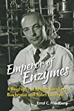 Emperor Of Enzymes: A Biography Of Arthur Kornberg, Biochemist And Nobel Laureate