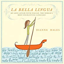 La Bella Lingua: My Love Affair with Italian, the World's Most Enchanting Language Audiobook by Dianne Hales Narrated by Suzanne Toren